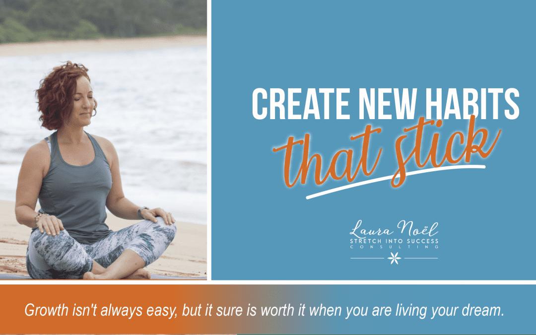 Create New Habits That Stick