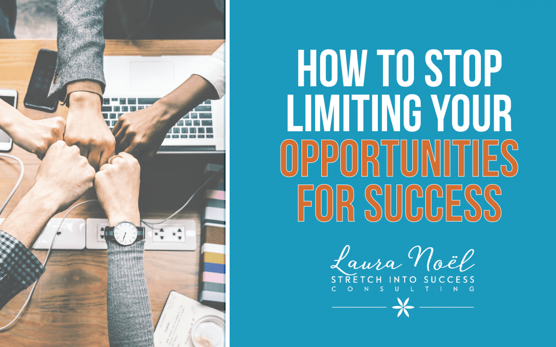 How To Stop Limiting Your Opportunities For Success