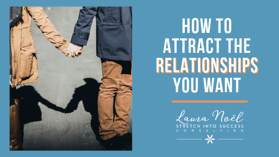 How To Attract The Relationships You Want