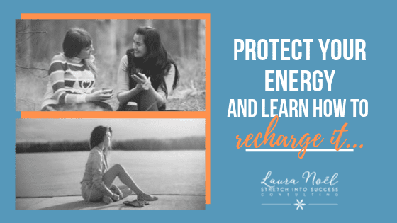 Protect Your Energy … and learn how to recharge it