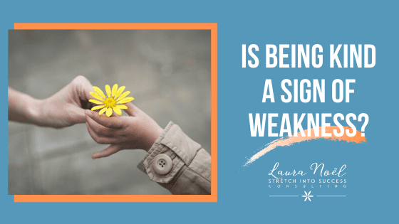 Is Being Kind a Sign of Weakness?
