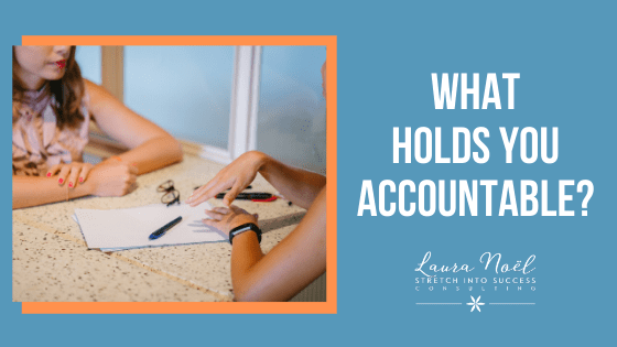 What holds you accountable?