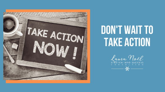 Don't Wait To Take Action