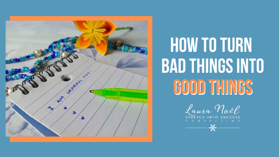 How to turn bad things into good things