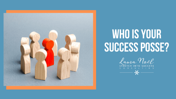 Who is your success posse?