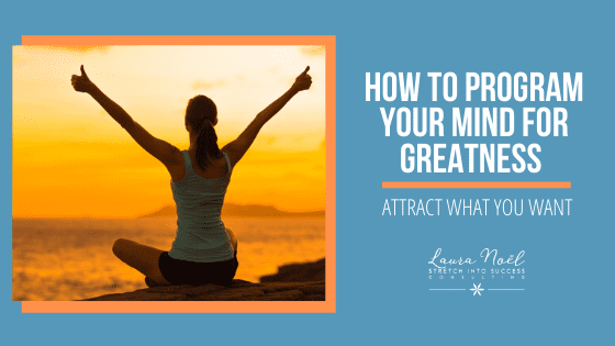 How to Program Your Mind for Greatness