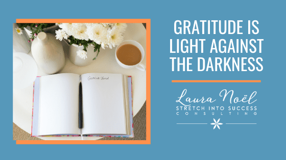 Gratitude is Light Against The Darkness
