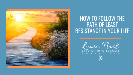 How To Align And Follow The Path Of Least Resistance In Your Life