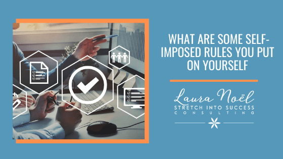 What are some self-imposed rules you put on yourself?