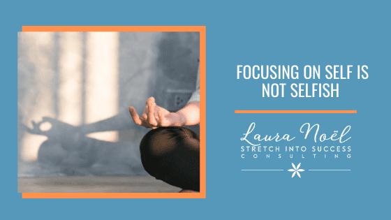 Focusing On Self Is Not Selfish