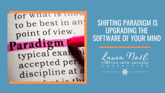 Shifting the paradigm is upgrading the software of your mind