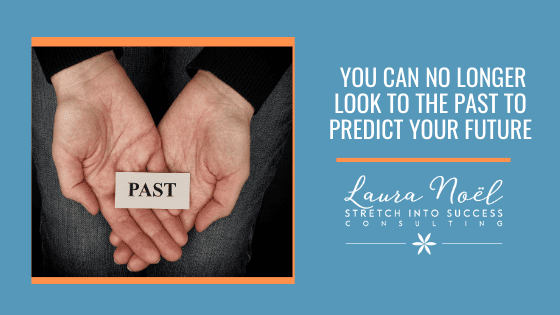 You Can No Longer Look To The Past To Predict Your Future